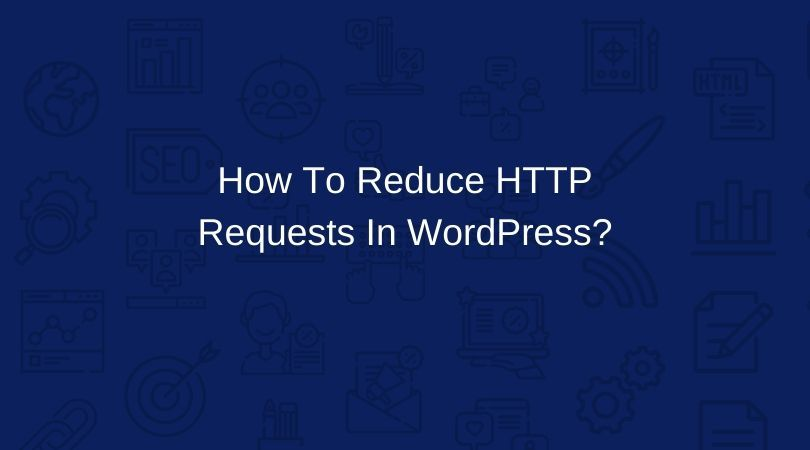How to make fewer http requests in wordpress?