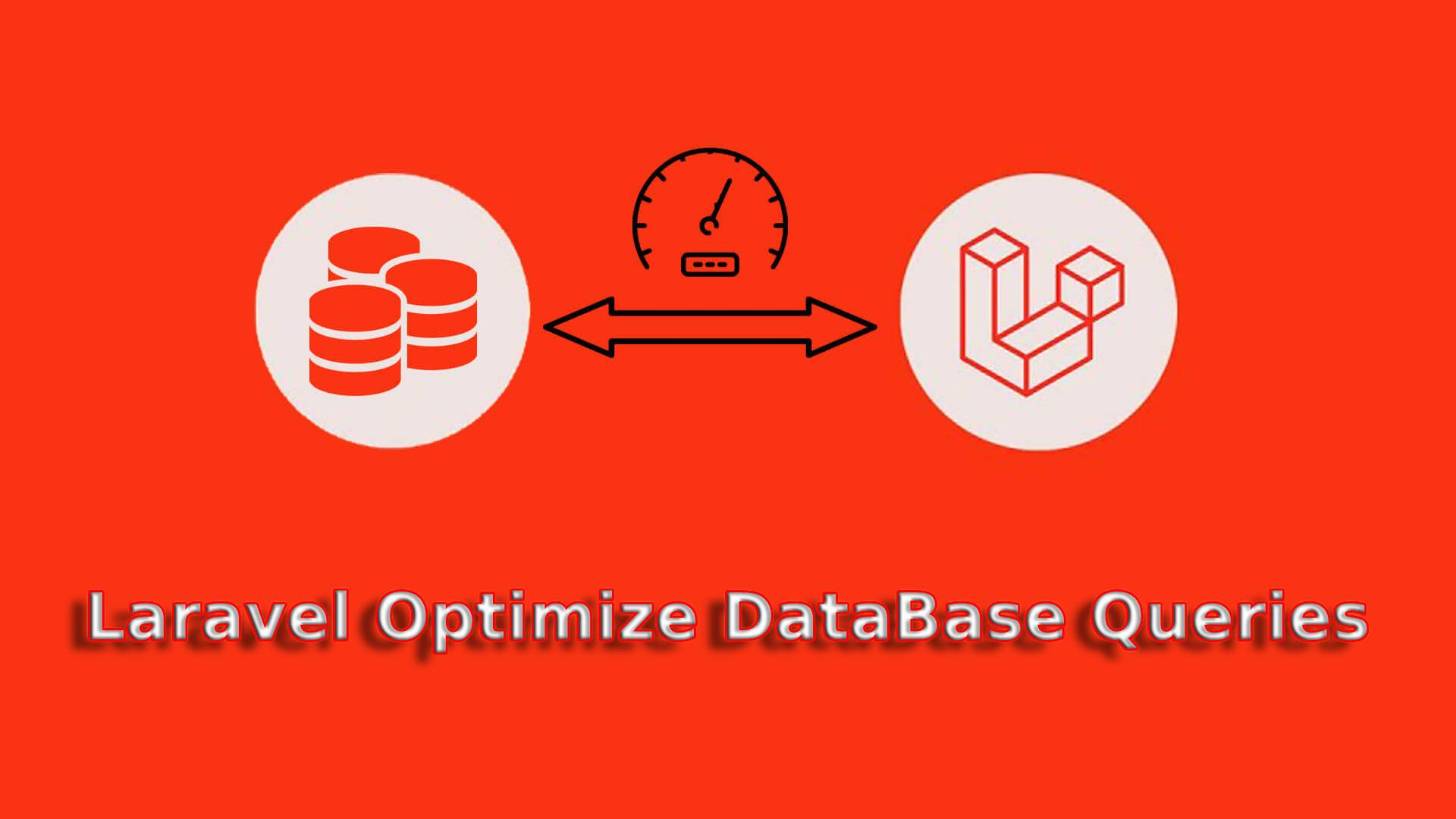How to Optimize Database Queries in Laravel?